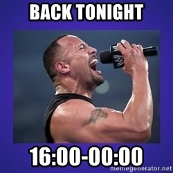 The Rock Catchphrase - Back tonight 16:00-00:00