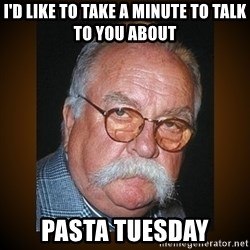 Wilford Brimley - I'd like to take a minute to talk to you about Pasta Tuesday