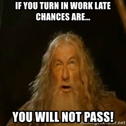 Gandalf You Shall Not Pass - If you turn in work late chances are... you will not pass!