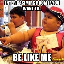 McDonalds Fat Kid - enter casimirs room if you want to.. be like me