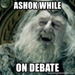 you have no power here - ASHOK WHILE ON DEBATE