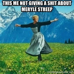 Julie Andrews looking for a fuck to give - This me not giving a shit about Meryle Streep