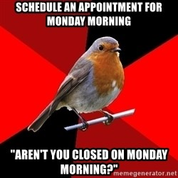 """Retail Robin - schedule an appointment for monday morning ''Aren't you closed on monday morning?"""""""