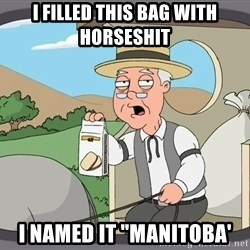 "Family Guy Pepperidge Farm - i filled this bag with horseshit i named it ""manitoba'"