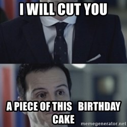 Misleading Moriarty - I will Cut you a piece of this   birthday cake