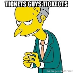 Mr Burns meme - Tickets guys tickects