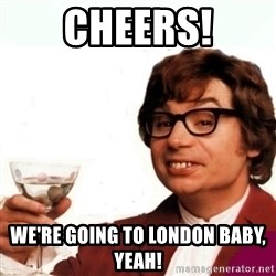 Austin Powers Drink - Cheers! we're going to London baby, yeah!