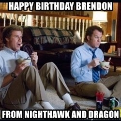 step brothers - Happy birthday brendon From nighthawk and dragon