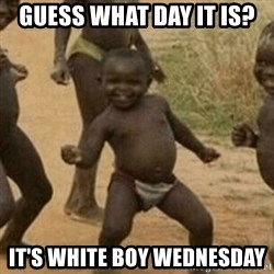 Little Black Kid - Guess what day it is? It's White boy Wednesday