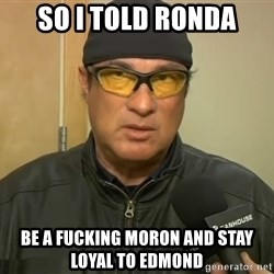 Steven Seagal Mma - so i told ronda be a fucking moron and stay loyal to edmond