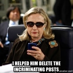 Hillary Text -  I helped him delete the incriminating posts
