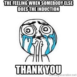 crying - The feeling when somebody else does the induction THANK YOU