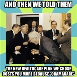 """reagan white house laughing - and then we told them the new healthcare plan we chose costs you more because """"obamacare"""""""
