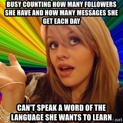 Dumb Blonde - Busy counting how many followers she have and how many messages she get each day Can't speak a word of the language she wants to learn