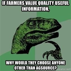 Velociraptor Xd - If farmers value quality useful information, why would they choose anyone other than AgSource?