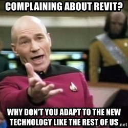 Why the fuck - Complaining about REVIT? why don't you adapt to the new technology like the rest of us