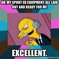 Mr. Burns - Ah, my sport ed equipment, all laid out and ready for me Excellent.
