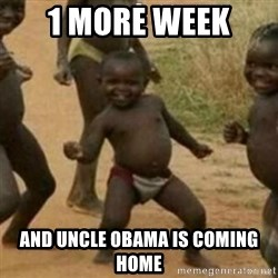 Black Kid - 1 more week  and Uncle Obama is coming home