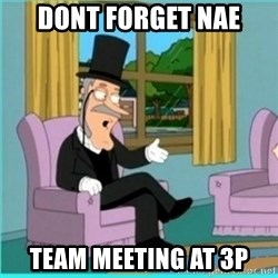 buzz killington - dont forget nae team meeting at 3p
