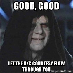 Sith Lord - GOOD, GOOD LET THE N/C COURTESY FLOW THROUGH YOU
