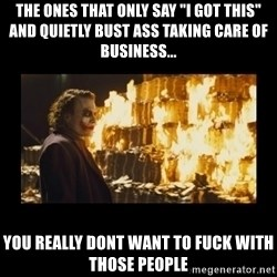 """Joker's Message - the ones that only say """"i got this"""" and quietly bust ass taking care of business... you really dont want to fuck with those people"""