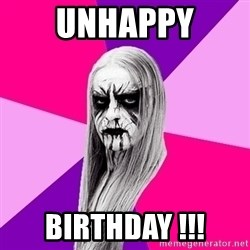 Black Metal Fashionista - Unhappy Birthday !!!
