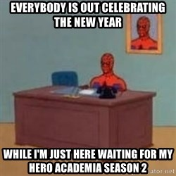 and im just sitting here masterbating - Everybody is out celebrating the new year While I'm just here waiting for My Hero academia season 2