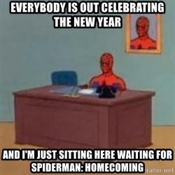 and im just sitting here masterbating - Everybody is out celebrating the new year And I'm just sitting here waiting for Spiderman: Homecoming