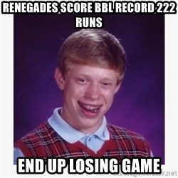nerdy kid lolz - Renegades score BBL record 222 runs End up losing game