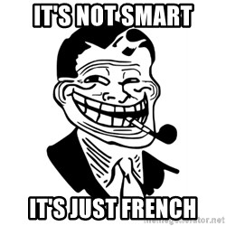 Troll Dad - It's not Smart It's Just French