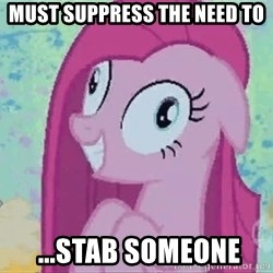Crazy Pinkie Pie - must suppress the need to  ...STab someone