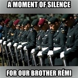 Moment Of Silence - A moment of silence For our brother Rémi