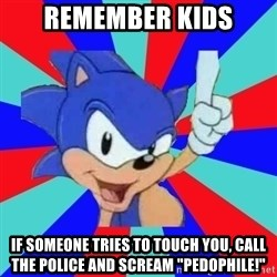 """Sonic Says - Remember kids If someone tries to touch you, call the police and scream """"PEDOPHILE!"""""""