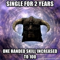 Skyrim - Single for 2 years One handed skill increased to 100
