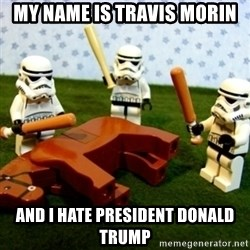 Beating a Dead Horse stormtrooper - My name is travis morin And i hate president donald trump