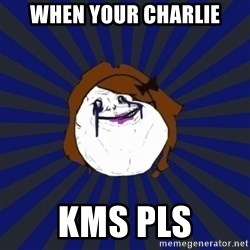 Forever Alone Girl - When your charlie KMS Pls