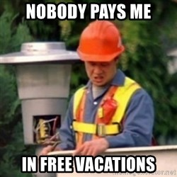 No One Ever Pays Me in Gum - NOBODY PAYS ME  IN FREE VACATIONS