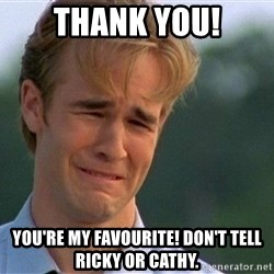 Thank You Based God - THANk YOU! YOU'RE MY FAVOURITE! don't tell ricky or cathy.