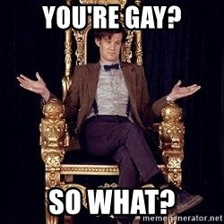 Hipster Doctor Who - You're gay? So what?