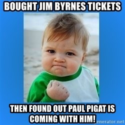 yes baby 2 - Bought Jim Byrnes Tickets then found out Paul Pigat is coming with him!