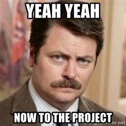 history ron swanson - Yeah yeah Now to the project