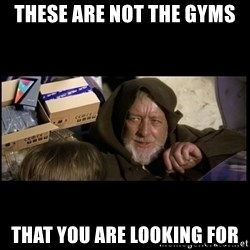 JEDI MINDTRICK - These are not the gyms That you are looking for