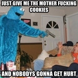Bad Ass Cookie Monster - Just give me THE MOTHER FUCKING COOKIES AND NOBODYS GONNA GET HURT