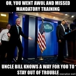 Inappropriate Timing Bill Clinton - Oh, you went awol and missed mandatory training  Uncle bill knows a way for you to stay out of trouble