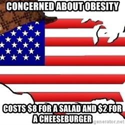 Scumbag America - Concerned about obesity costs $8 for a salad and $2 for a cheeseburger