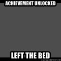 Achievement Unlocked - achievement unlocked left the bed