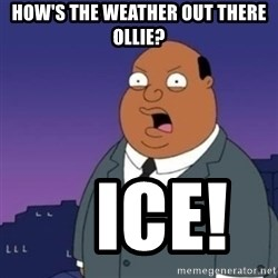 Ollie the Weatherman - How's the weather out there Ollie?    Ice!