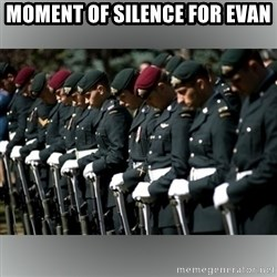 Moment Of Silence - Moment of silence for evan