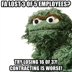 Sad Oscar - FA lost 3 of 5 employees? Try losing 16 of 37! Contracting is worse!