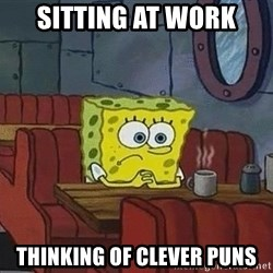 Coffee shop spongebob - sitting at work thinking of clever puns